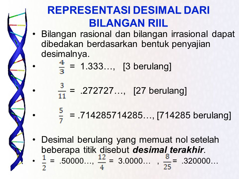 REPRESENTASI DESIMAL DARI BILANGAN RIIL Bilangan rasional dan bilangan irrasional dapat dibedakan berdasarkan bentuk penyajian desimalnya. = 1.333…, [