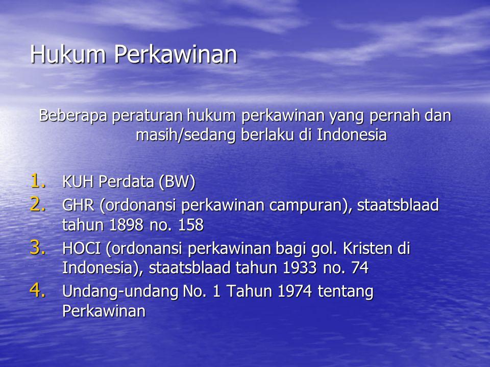 Hukum Perkawinan Beberapa peraturan hukum perkawinan yang pernah dan masih/sedang berlaku di Indonesia 1. KUH Perdata (BW) 2. GHR (ordonansi perkawina