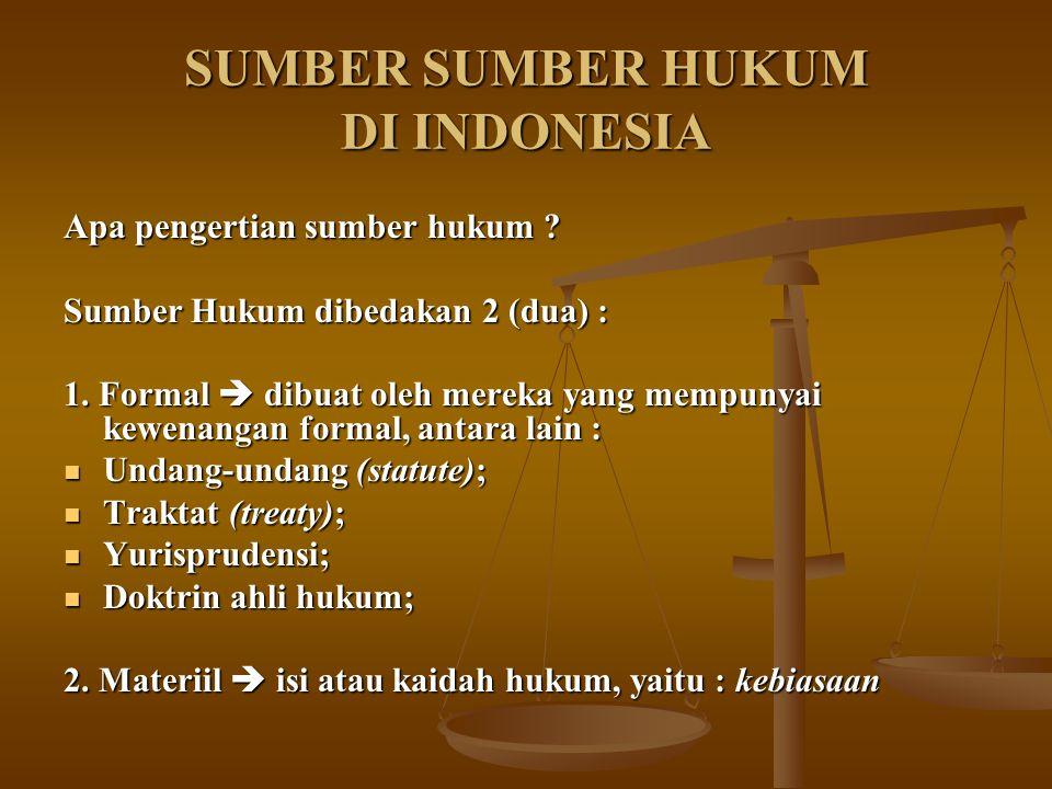 SUMBER SUMBER HUKUM DI INDONESIA Apa pengertian sumber hukum ? Sumber Hukum dibedakan 2 (dua) : 1. Formal  dibuat oleh mereka yang mempunyai kewenang