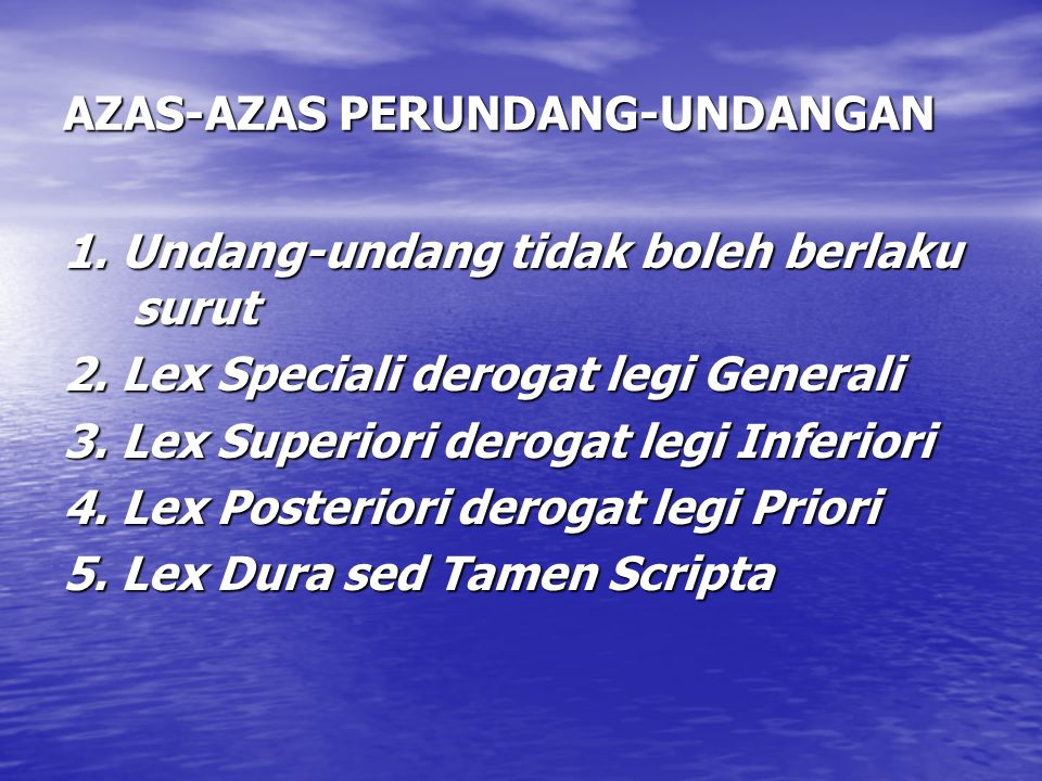 AZAS-AZAS PERUNDANG-UNDANGAN 1. Undang-undang tidak boleh berlaku surut 2. Lex Speciali derogat legi Generali 3. Lex Superiori derogat legi Inferiori
