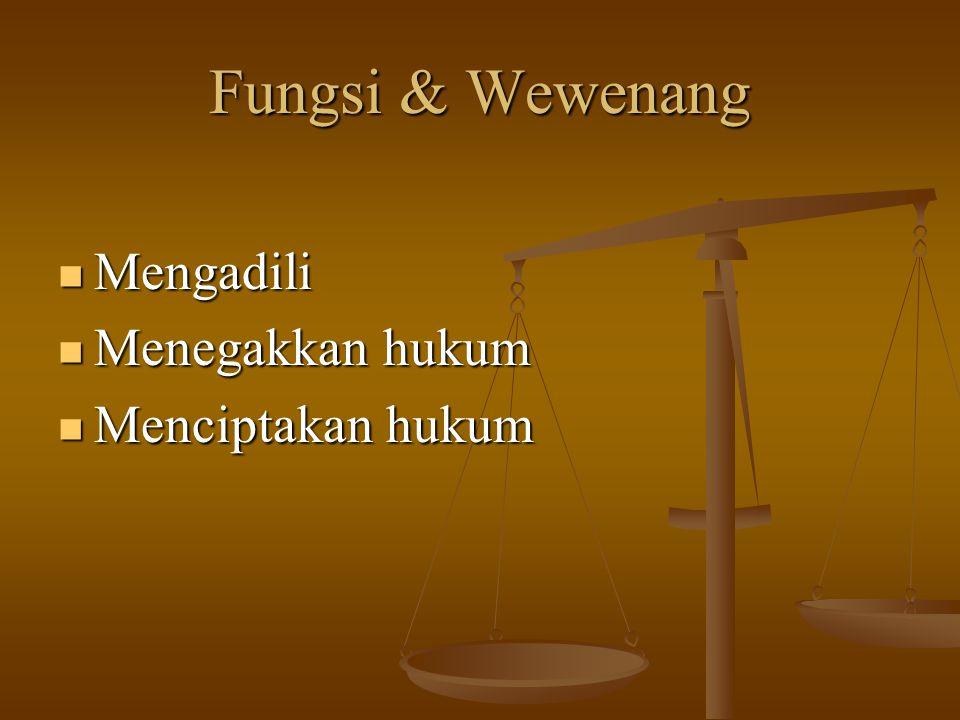 Fungsi & Wewenang Mengadili Mengadili Menegakkan hukum Menegakkan hukum Menciptakan hukum Menciptakan hukum