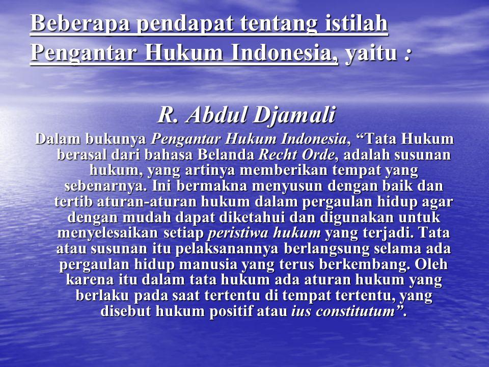 """Beberapa pendapat tentang istilah Pengantar Hukum Indonesia, yaitu : R. Abdul Djamali R. Abdul Djamali Dalam bukunya Pengantar Hukum Indonesia, """"Tata"""