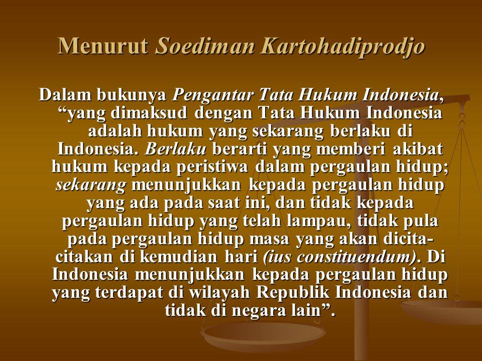 """Menurut Soediman Kartohadiprodjo Dalam bukunya Pengantar Tata Hukum Indonesia, """"yang dimaksud dengan Tata Hukum Indonesia adalah hukum yang sekarang b"""