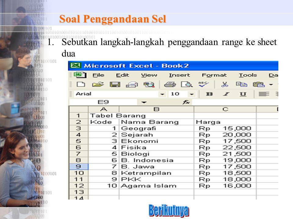 Soal Penggandaan Sel 1.Sebutkan langkah-langkah penggandaan range ke sheet dua