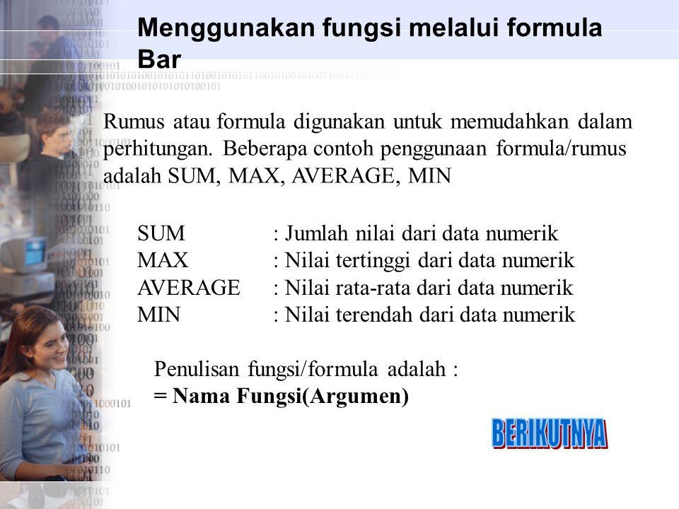 Menggunakan fungsi melalui formula Bar Rumus atau formula digunakan untuk memudahkan dalam perhitungan. Beberapa contoh penggunaan formula/rumus adala