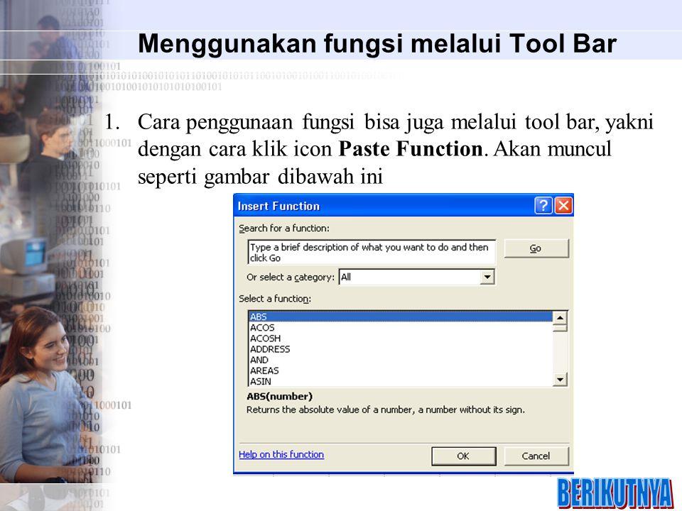Menggunakan fungsi melalui Tool Bar 1.Cara penggunaan fungsi bisa juga melalui tool bar, yakni dengan cara klik icon Paste Function. Akan muncul seper