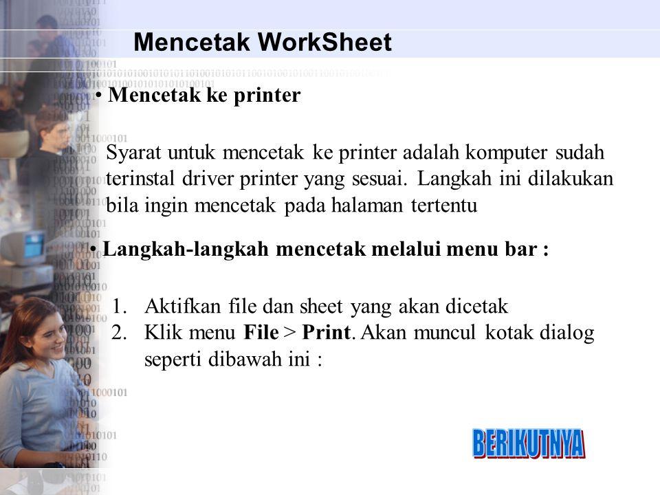Mencetak WorkSheet Syarat untuk mencetak ke printer adalah komputer sudah terinstal driver printer yang sesuai. Langkah ini dilakukan bila ingin mence