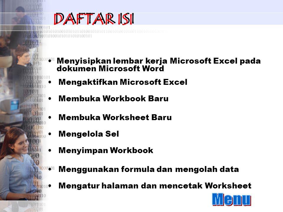 Mengaktifkan Microsoft Excel Mengatur halaman dan mencetak Worksheet Membuka Worksheet Baru Mengelola Sel Menyimpan Workbook Menggunakan formula dan mengolah data Membuka Workbook Baru Menyisipkan lembar kerja Microsoft Excel pada dokumen Microsoft WordMenyisipkan lembar kerja Microsoft Excel pada dokumen Microsoft Word DAFTAR ISI