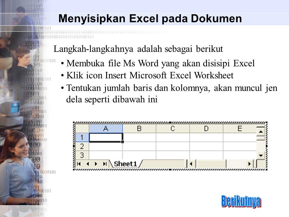Menyisipkan Excel pada Dokumen Langkah-langkahnya adalah sebagai berikut Membuka file Ms Word yang akan disisipi Excel Klik icon Insert Microsoft Excel Worksheet Tentukan jumlah baris dan kolomnya, akan muncul jen dela seperti dibawah ini