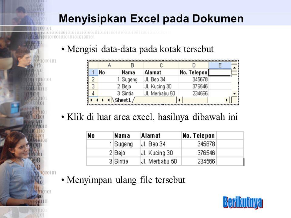 Menyisipkan Excel pada Dokumen Mengisi data-data pada kotak tersebut Klik di luar area excel, hasilnya dibawah ini Menyimpan ulang file tersebut