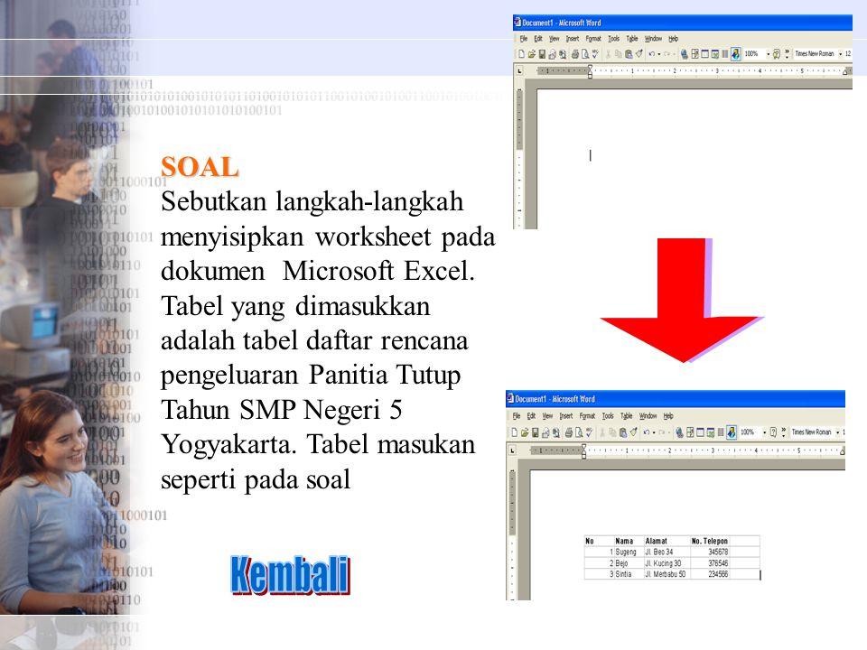 SOAL Sebutkan langkah-langkah menyisipkan worksheet pada dokumen Microsoft Excel. Tabel yang dimasukkan adalah tabel daftar rencana pengeluaran Paniti
