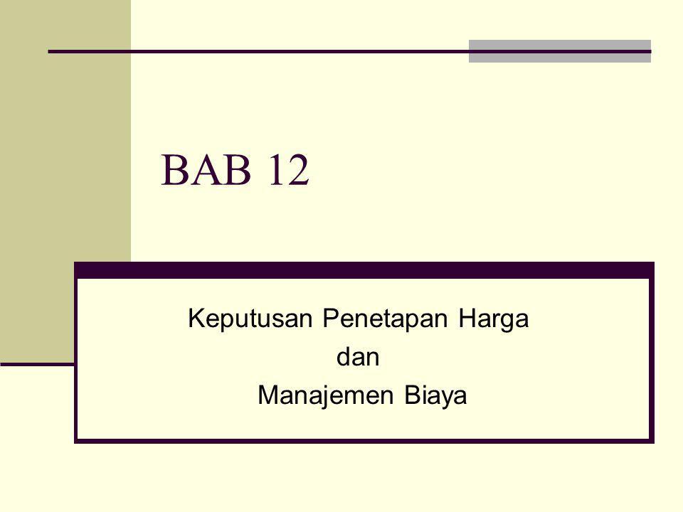BAB 12 Keputusan Penetapan Harga dan Manajemen Biaya