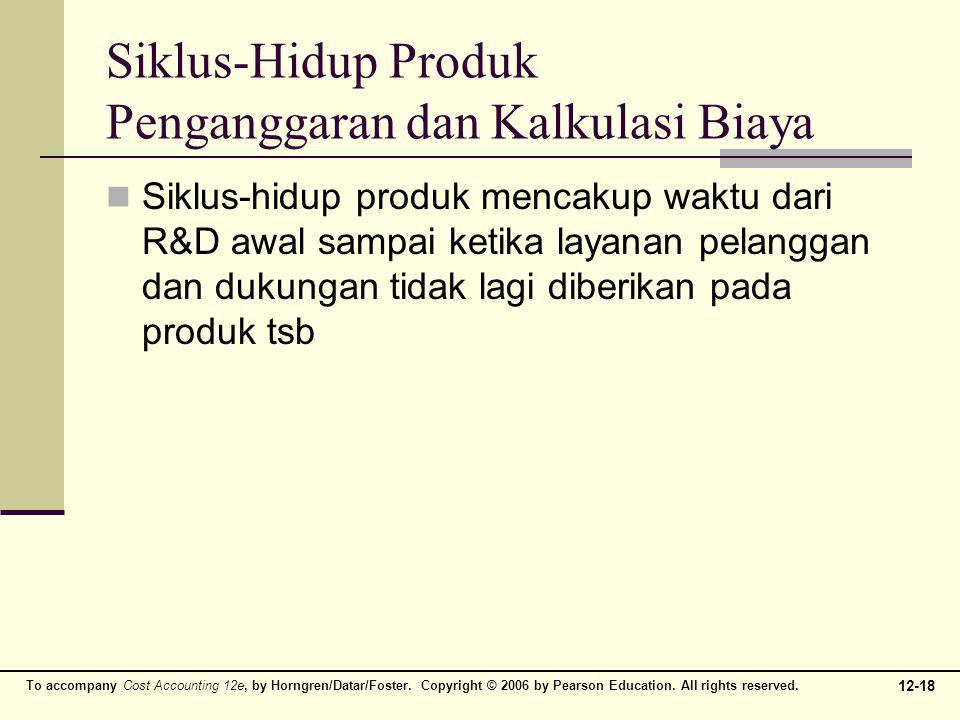 12-18 To accompany Cost Accounting 12e, by Horngren/Datar/Foster. Copyright © 2006 by Pearson Education. All rights reserved. Siklus-Hidup Produk Peng