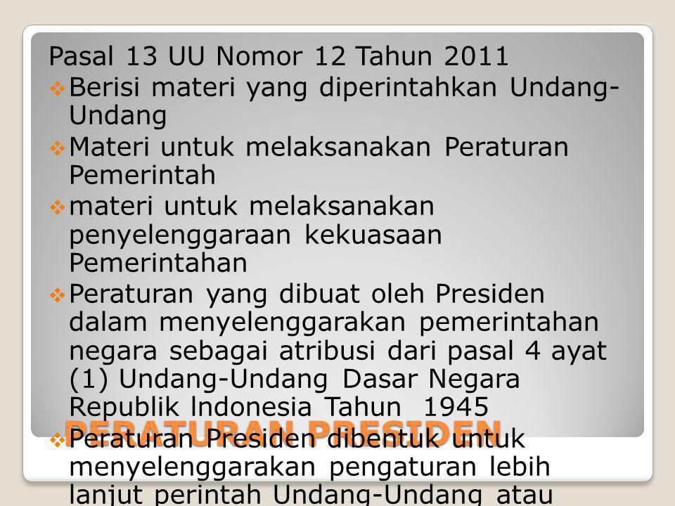 PERATURAN PRESIDEN Pasal 13 UU Nomor 12 Tahun 2011  Berisi materi yang diperintahkan Undang- Undang  Materi untuk melaksanakan Peraturan Pemerintah