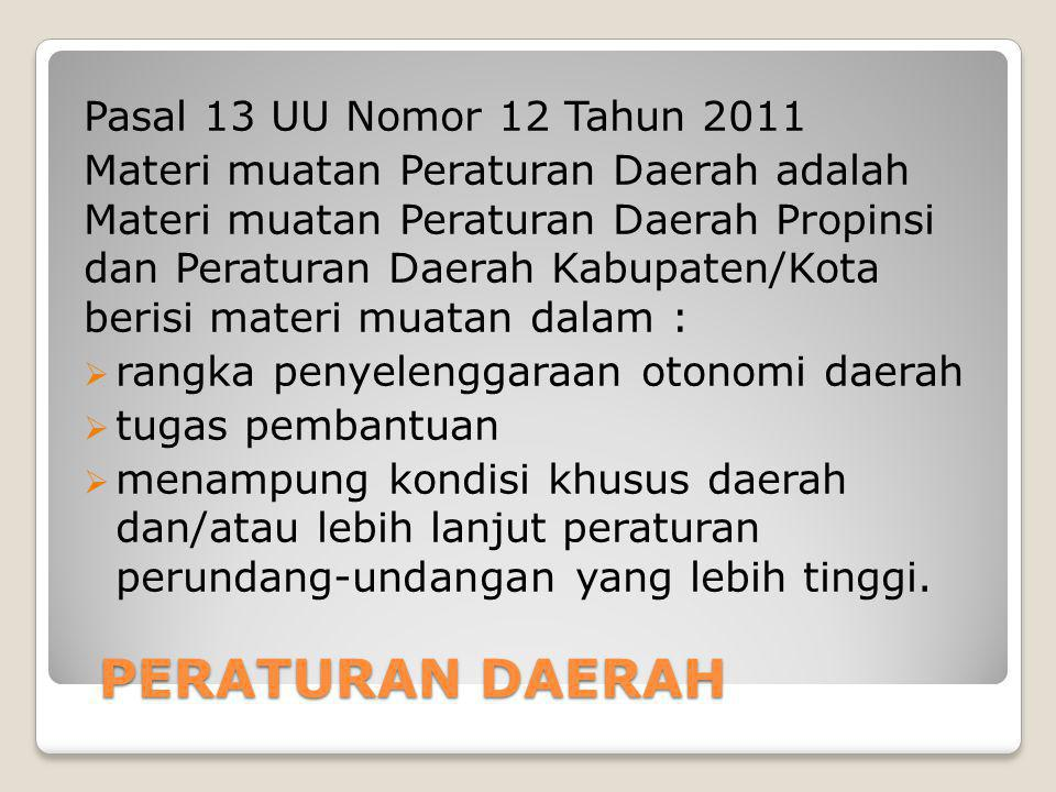 PERATURAN DAERAH Pasal 13 UU Nomor 12 Tahun 2011 Materi muatan Peraturan Daerah adalah Materi muatan Peraturan Daerah Propinsi dan Peraturan Daerah Ka