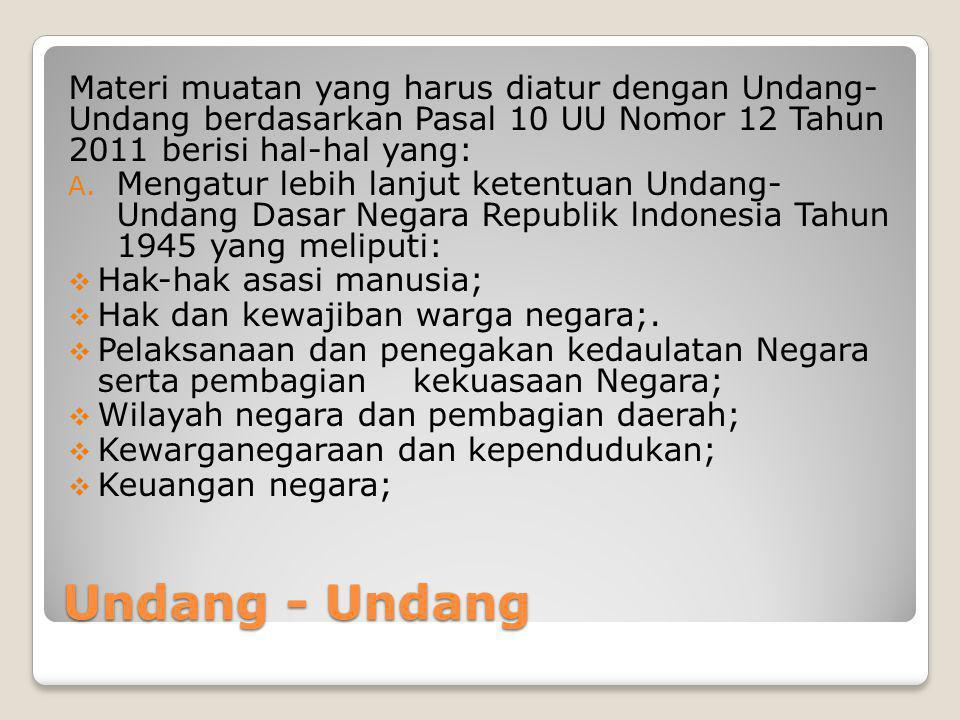 Undang - Undang Materi muatan yang harus diatur dengan Undang- Undang berdasarkan Pasal 10 UU Nomor 12 Tahun 2011 berisi hal-hal yang: A. Mengatur leb