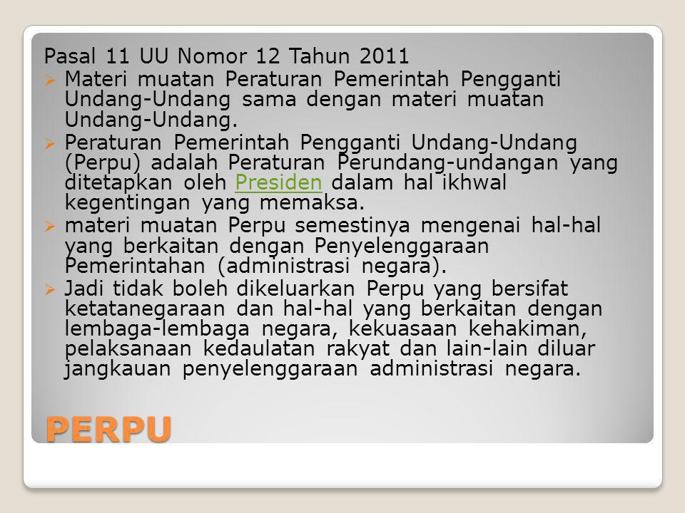 PERPU Pasal 11 UU Nomor 12 Tahun 2011  Materi muatan Peraturan Pemerintah Pengganti Undang-Undang sama dengan materi muatan Undang-Undang.  Peratura