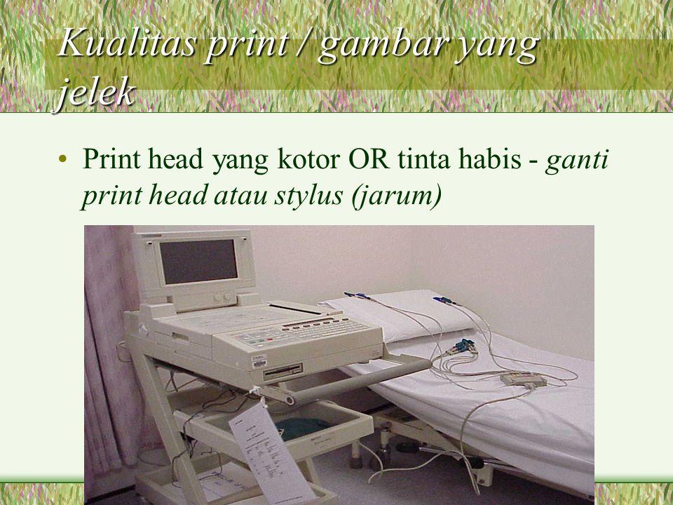 Kualitas print / gambar yang jelek Print head yang kotor OR tinta habis - ganti print head atau stylus (jarum)