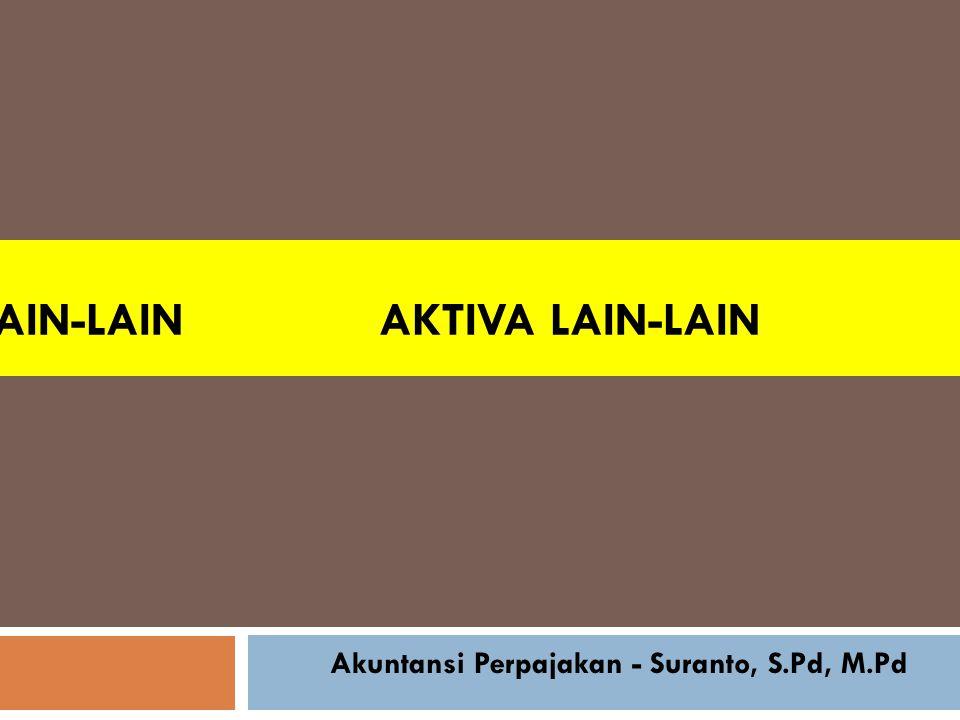 AKTIVA LAIN-LAIN Akuntansi Perpajakan - Suranto, S.Pd, M.Pd