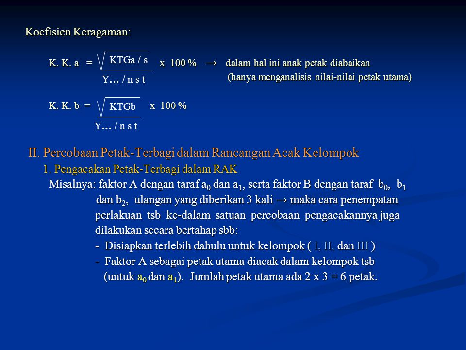 Koefisien Keragaman: Koefisien Keragaman: K. K. a = x 100 % → dalam hal ini anak petak diabaikan K. K. a = x 100 % → dalam hal ini anak petak diabaika