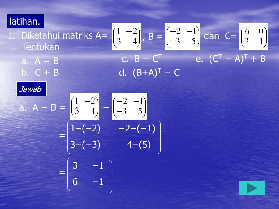 1.Diketahui matriks A=, B = latihan., dan C= Tentukan a.