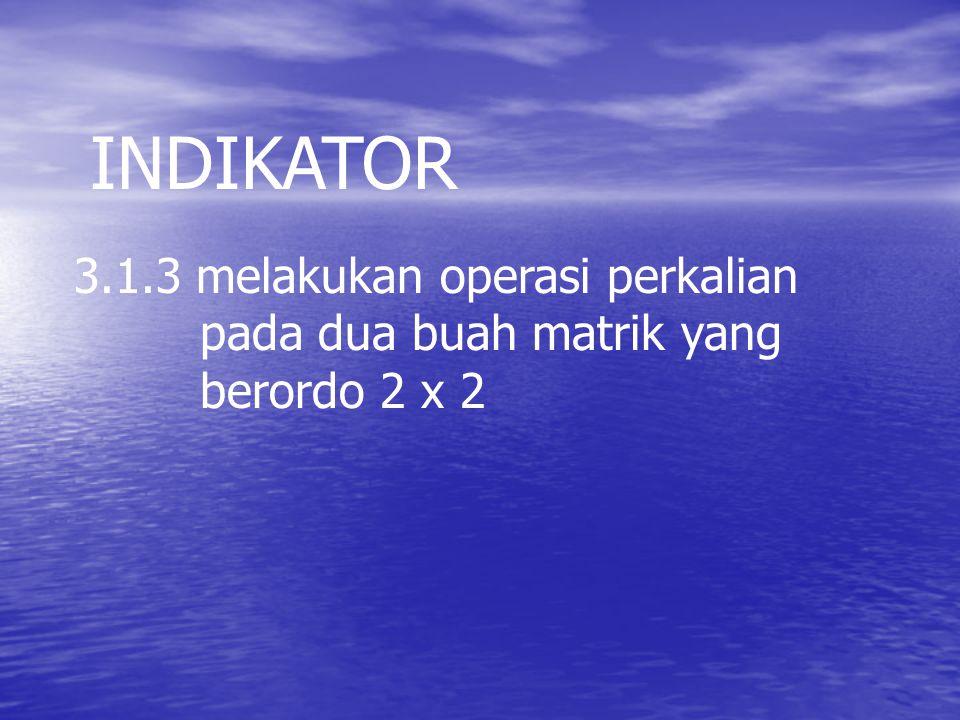 3.1.3 melakukan operasi perkalian pada dua buah matrik yang berordo 2 x 2 INDIKATOR