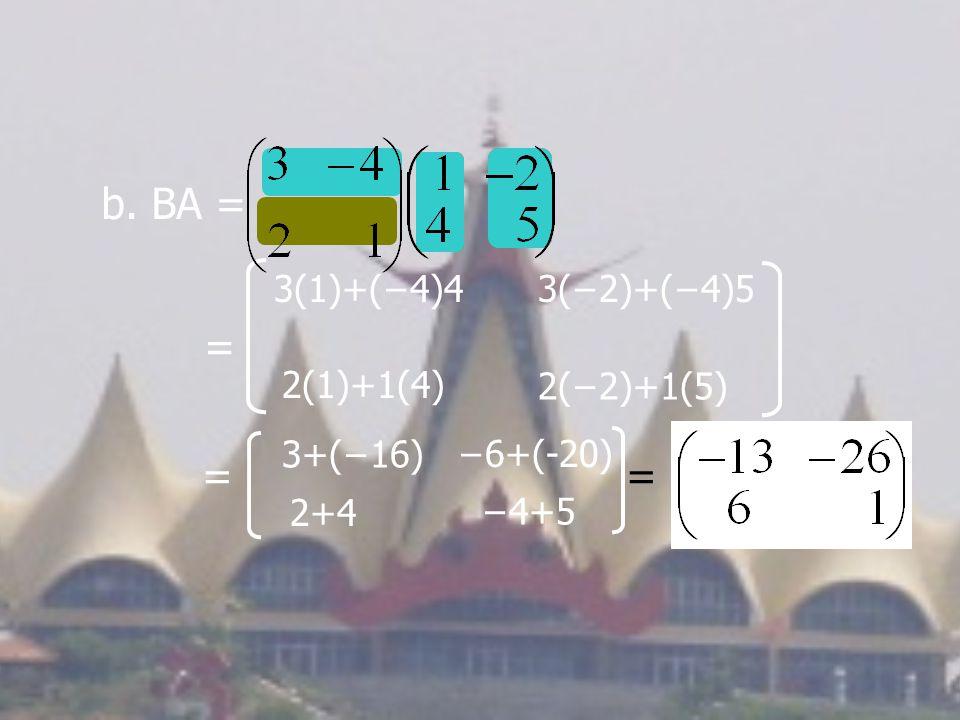 b. BA = = 3(1)+(−4)43(−2)+(−4)5 2(1)+1(4) 2(−2)+1(5) 3+(−16) −6+(-20) 2+4 −4+5 ==