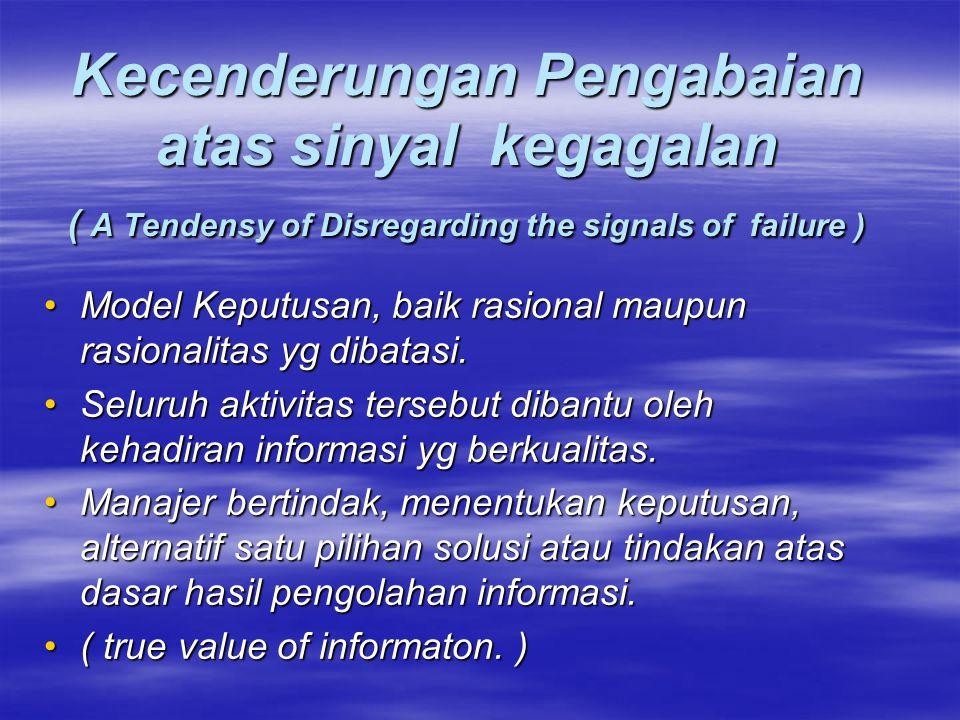 Kecenderungan Pengabaian atas sinyal kegagalan ( A Tendensy of Disregarding the signals of failure ) Model Keputusan, baik rasional maupun rasionalitas yg dibatasi.Model Keputusan, baik rasional maupun rasionalitas yg dibatasi.