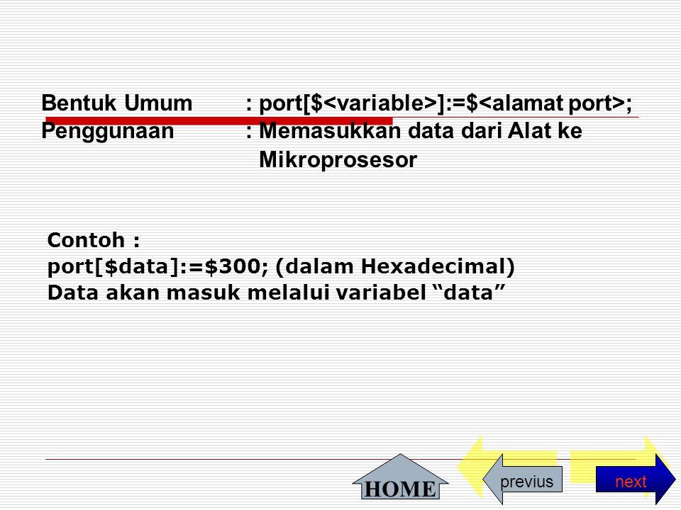 Contoh : port[$303]:=$80; (dalam Hexadecimal) Bentuk Umum : port[$ ]:=$ ; Penggunaan : Mengeluarkan data dari Mikroprosesor ke Alat nextprevius HOME