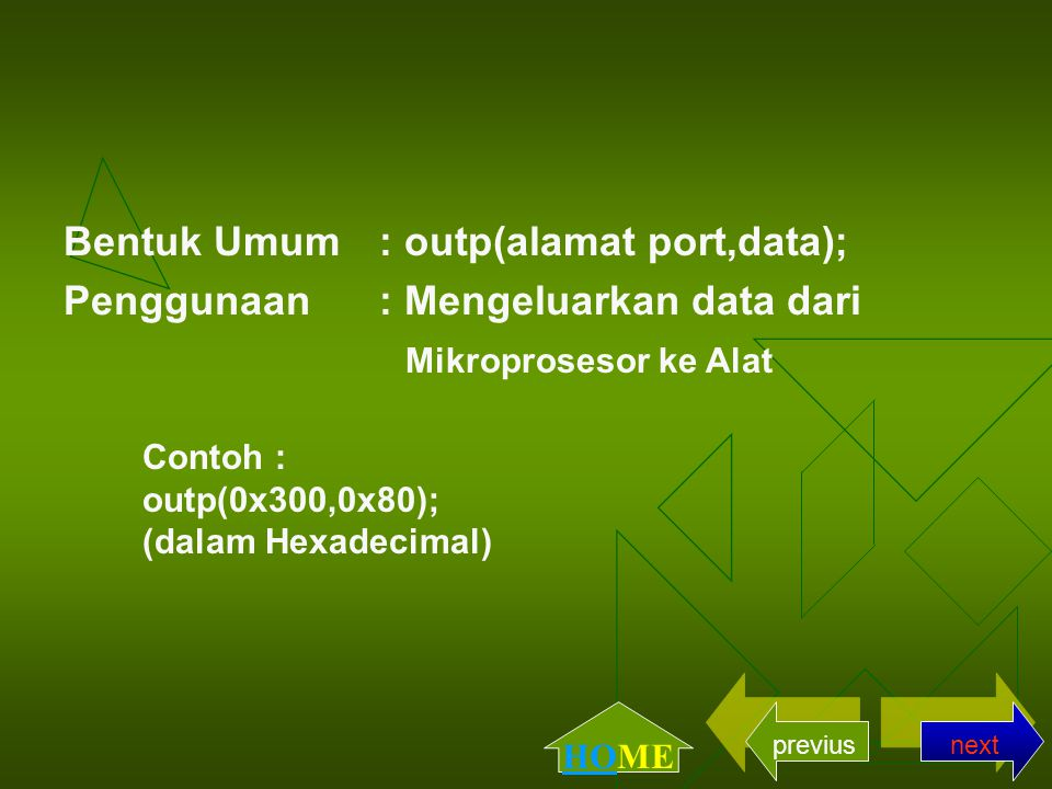 Bentuk Umum : outp(alamat port,data); Penggunaan : Mengeluarkan data dari Contoh : outp(0x300,0x80); (dalam Hexadecimal) Mikroprosesor ke Alat nextprevius HOME