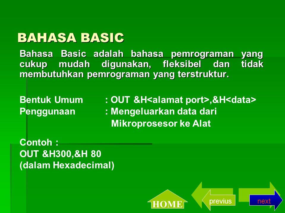 BAHASA BASIC Bahasa Basic adalah bahasa pemrograman yang cukup mudah digunakan, fleksibel dan tidak membutuhkan pemrograman yang terstruktur.