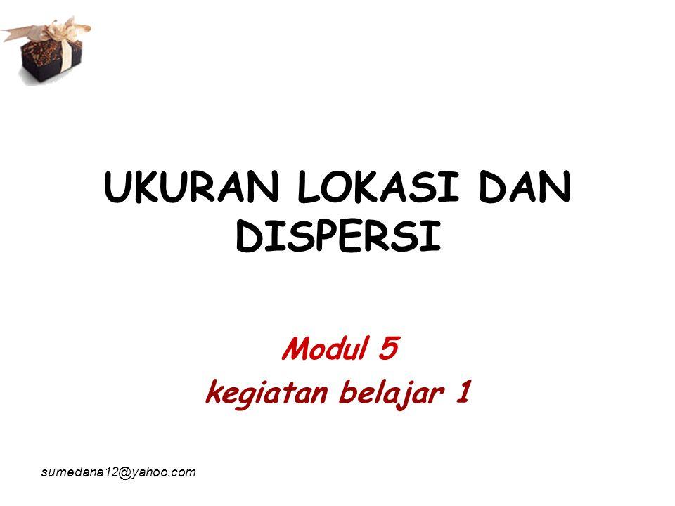 UKURAN LOKASI DAN DISPERSI Modul 5 kegiatan belajar 1