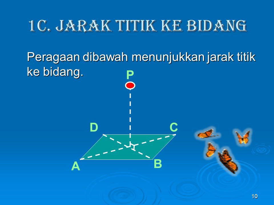 Penyelesaian: Jadi Jarak A ke TC = 6√6 cm 9 Jarak A ke TC = AP AC = diagonal alas = AP = = = = 12 cm 12√2 cm T C A B D P 12√2 6√2 12√2