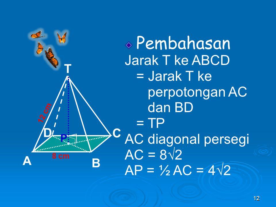 Penerapan pada Bangun Ruang contoh: Diketahui limas segi-4 beraturan T.ABCD. Panjang AB = 8 cm dan TA = 12 cm. Ditanya: Jarak titik T ke bidang ABCD a