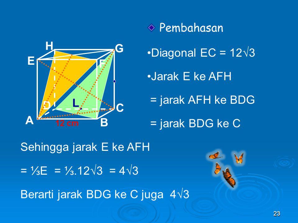 Titik K, L dan M berturut – turut merupakan titik tengah BC, CD dan CG. Jarak antara bidang AFH dan KLM adalah…. 22 A B C D H E F G 12 cm K L M