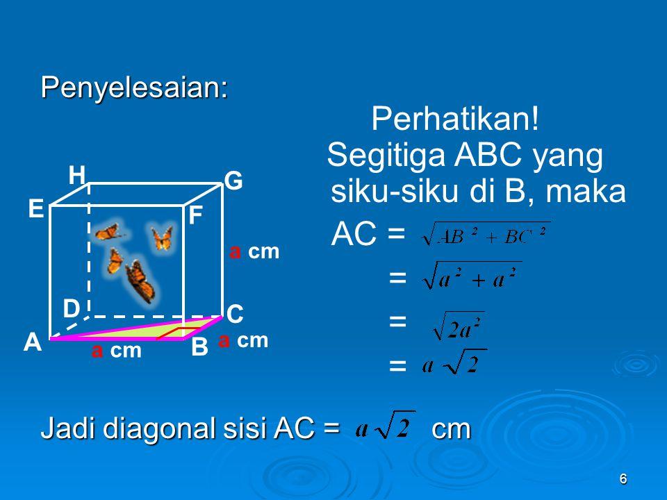 Penerapan pada bangun ruang Contoh: Diketahui: Kubus ABCD EFGH dengan panjang rusuk a cm. Tentukan: Jarak titik A ke C ! 5