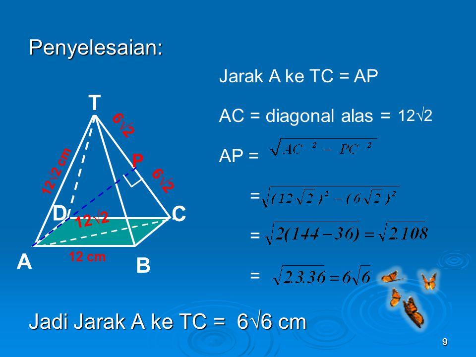 8 Contoh: Diketahui T.ABCD limas beraturan. Panjang rusuk alas 12 cm, dan panjang rusuk tegak 12√2 cm. Jarak A ke TC adalah…. 12 cm 12√2 cm T C A B D