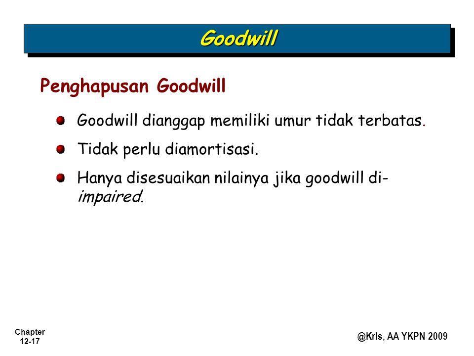 Chapter 12-17 @Kris, AA YKPN 2009 GoodwillGoodwill Penghapusan Goodwill Goodwill dianggap memiliki umur tidak terbatas. Tidak perlu diamortisasi. Hany