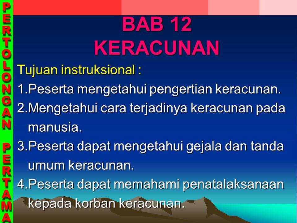 BAB 12 KERACUNAN Tujuan instruksional : 1.Peserta mengetahui pengertian keracunan. 2.Mengetahui cara terjadinya keracunan pada manusia. manusia. 3.Pes