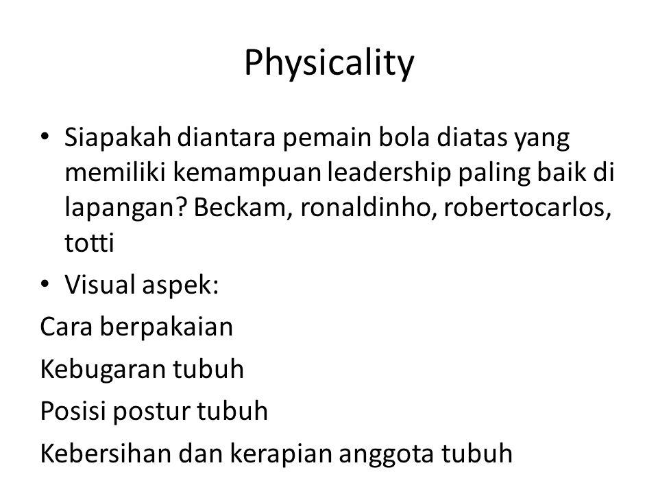 Physicality Siapakah diantara pemain bola diatas yang memiliki kemampuan leadership paling baik di lapangan? Beckam, ronaldinho, robertocarlos, totti