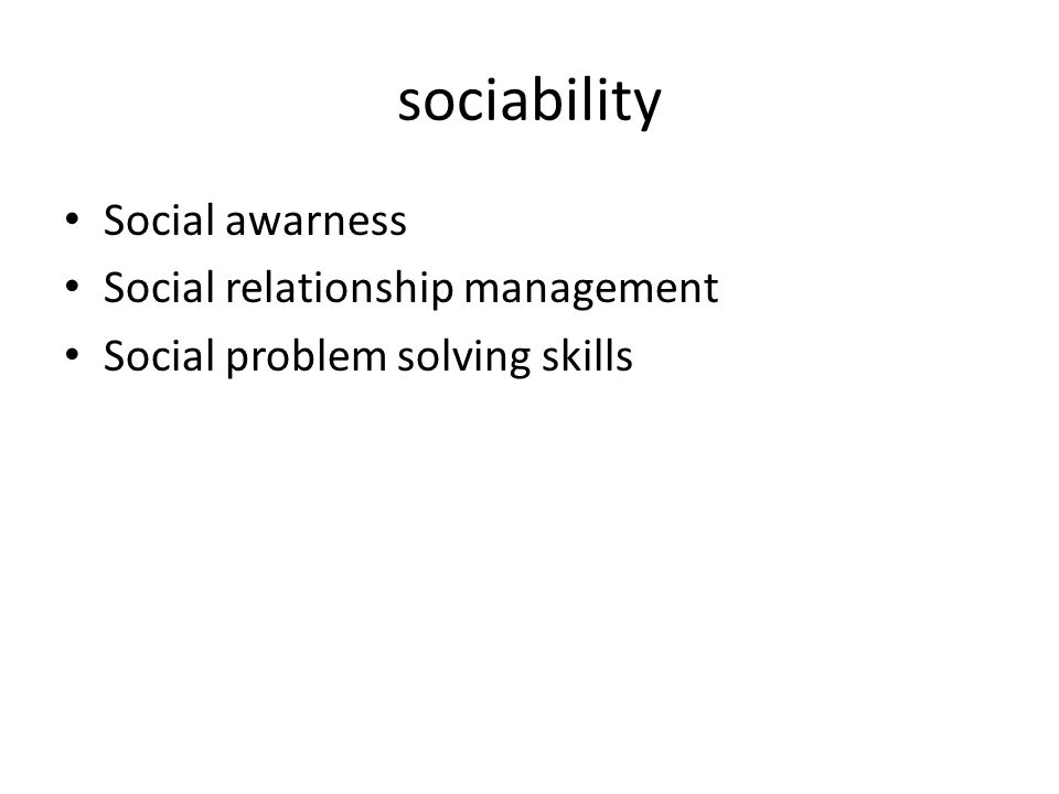 sociability Social awarness Social relationship management Social problem solving skills