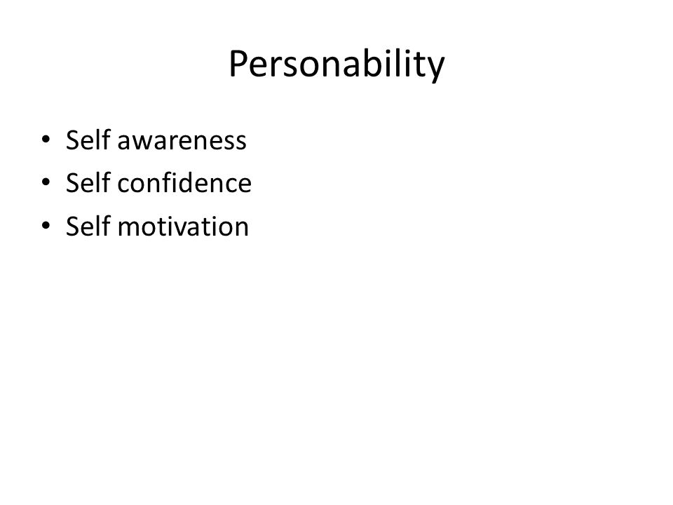 Personability Self awareness Self confidence Self motivation