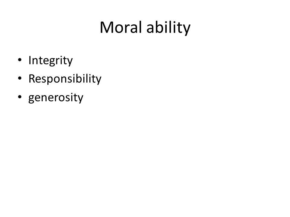 Moral ability Integrity Responsibility generosity