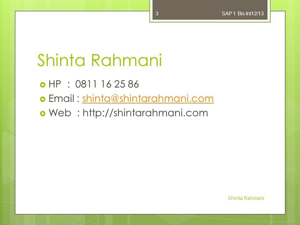 Shinta Rahmani  HP : 0811 16 25 86  Email : shinta@shintarahmani.comshinta@shintarahmani.com  Web : http://shintarahmani.com SAP 1 Bis Int12/13 Shinta Rahmani 3