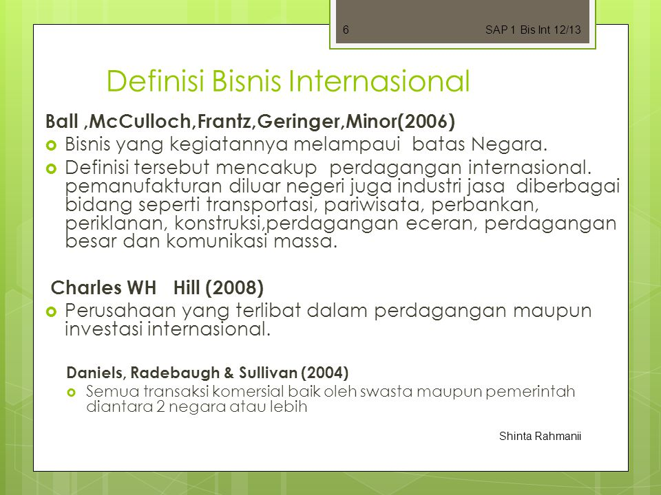 Definisi Bisnis Internasional Ball,McCulloch,Frantz,Geringer,Minor(2006)  Bisnis yang kegiatannya melampaui batas Negara.  Definisi tersebut mencaku