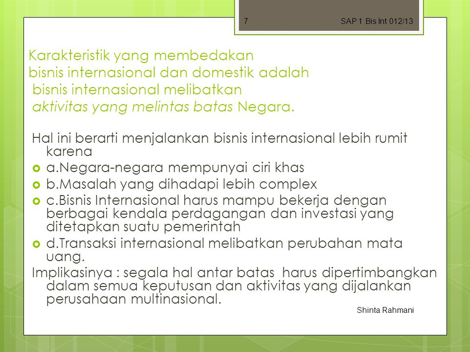 Karakteristik yang membedakan bisnis internasional dan domestik adalah bisnis internasional melibatkan aktivitas yang melintas batas Negara.