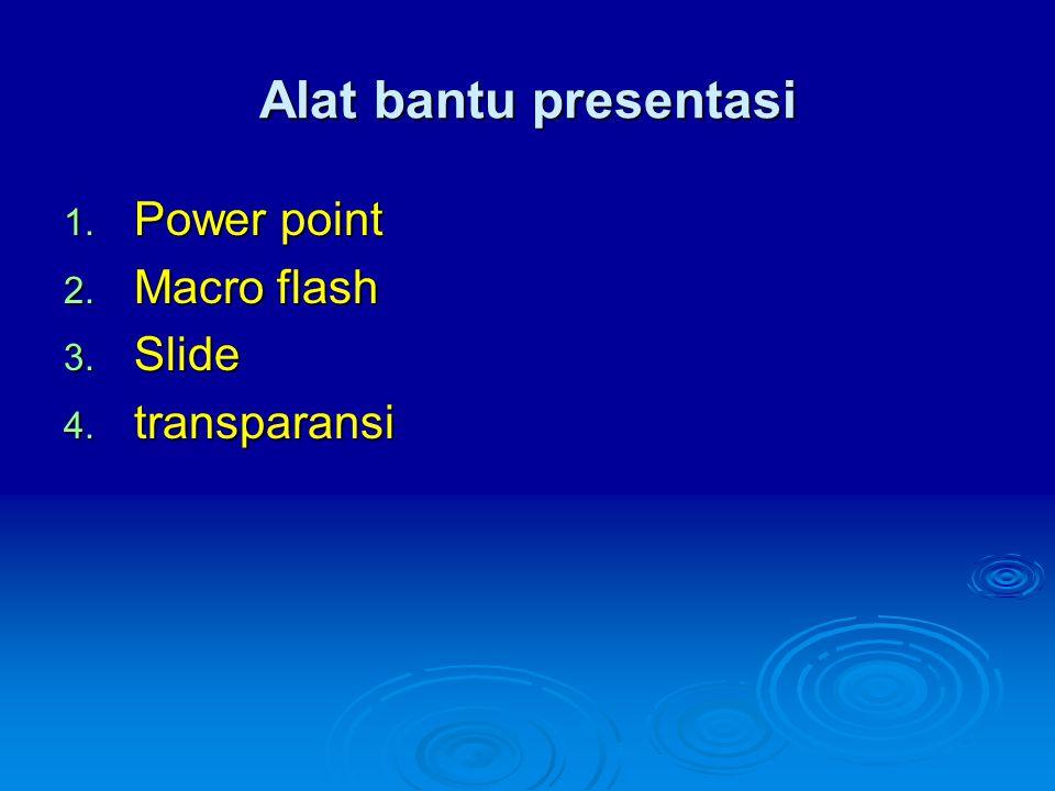 Alat bantu presentasi 1. Power point 2. Macro flash 3. Slide 4. transparansi