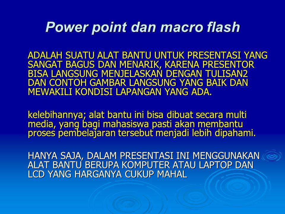Power point dan macro flash ADALAH SUATU ALAT BANTU UNTUK PRESENTASI YANG SANGAT BAGUS DAN MENARIK, KARENA PRESENTOR BISA LANGSUNG MENJELASKAN DENGAN