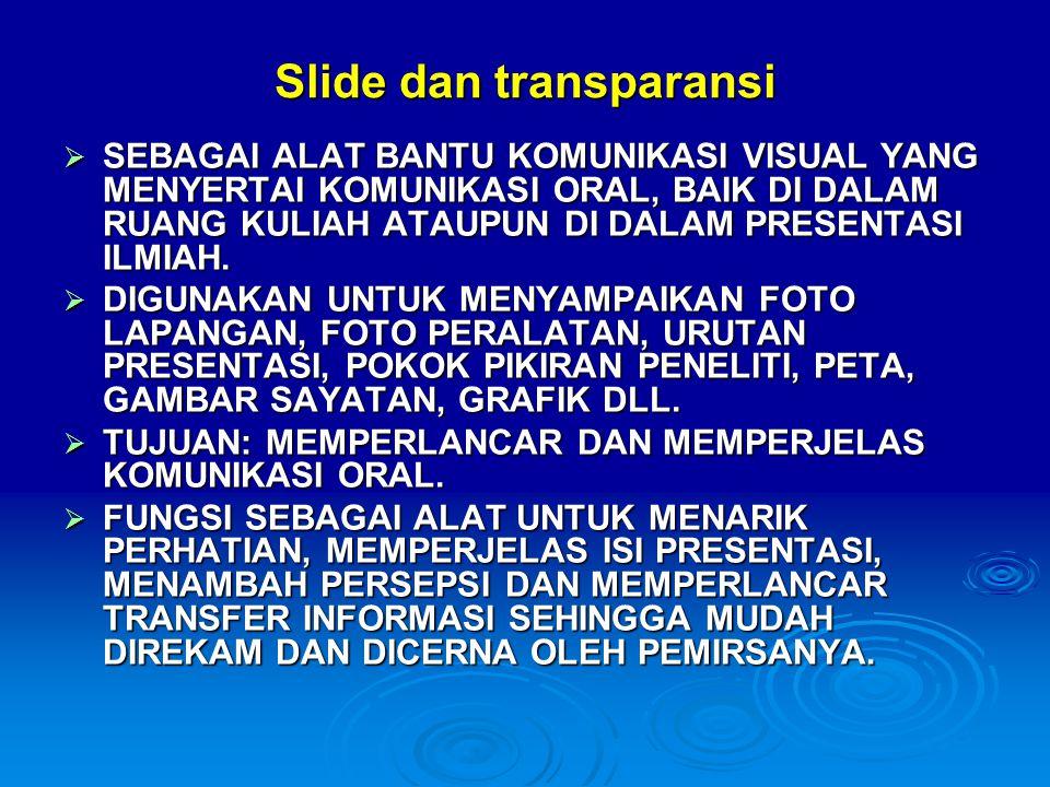 Slide dan transparansi  SEBAGAI ALAT BANTU KOMUNIKASI VISUAL YANG MENYERTAI KOMUNIKASI ORAL, BAIK DI DALAM RUANG KULIAH ATAUPUN DI DALAM PRESENTASI I