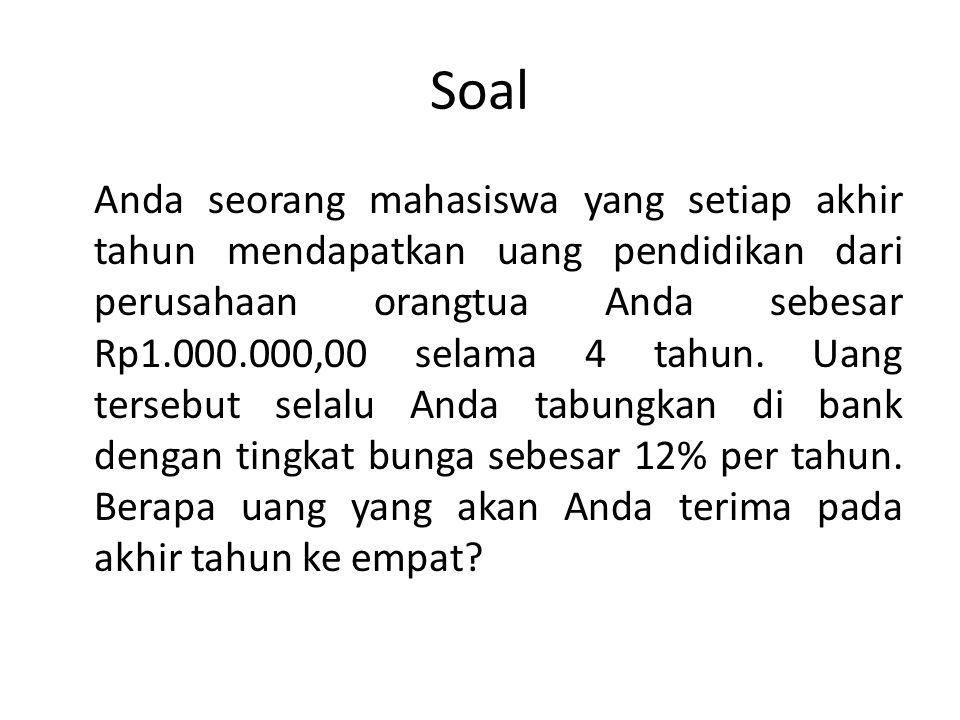 Soal Anda seorang mahasiswa yang setiap akhir tahun mendapatkan uang pendidikan dari perusahaan orangtua Anda sebesar Rp1.000.000,00 selama 4 tahun. U